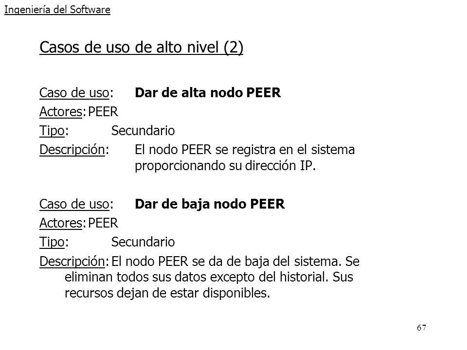 67 Ingeniería del Software Casos de uso de alto nivel (2) Caso de uso: Dar de alta nodo PEER Actores:PEER Tipo:Secundario Descripción: El nodo PEER se registra en el sistema proporcionando su dirección IP.