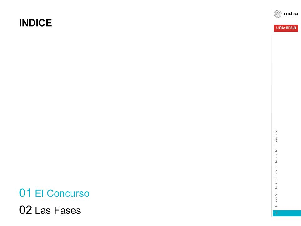 Future Minds. Competición de talento universitario. alianza 1 3 INDICE 01 El Concurso 02 Las Fases
