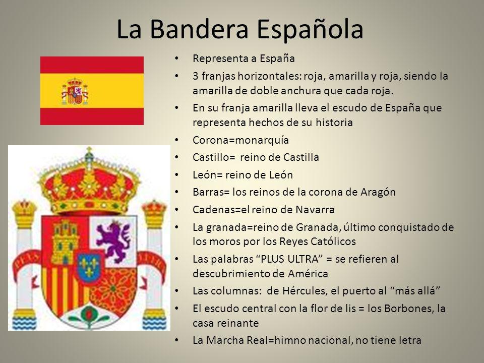 La Bandera Española Representa a España 3 franjas horizontales: roja, amarilla y roja, siendo la amarilla de doble anchura que cada roja. En su franja