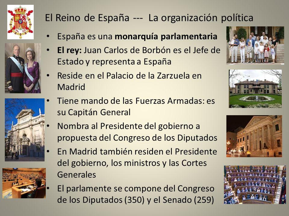 El Reino de España --- La organización política España es una monarquía parlamentaria El rey: Juan Carlos de Borbón es el Jefe de Estado y representa