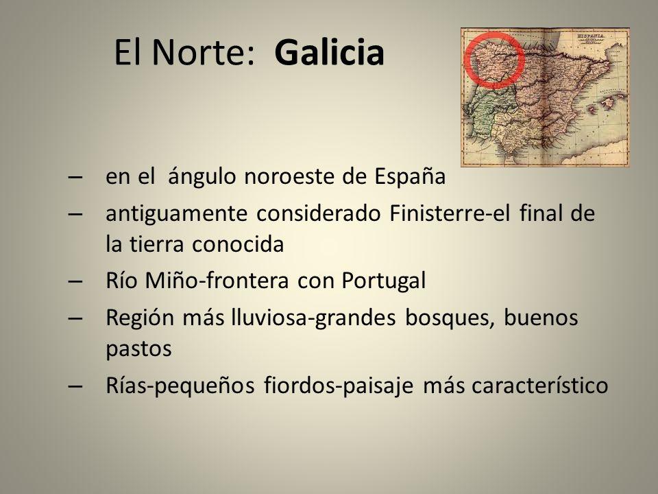 El Norte: Galicia – en el ángulo noroeste de España – antiguamente considerado Finisterre-el final de la tierra conocida – Río Miño-frontera con Portu