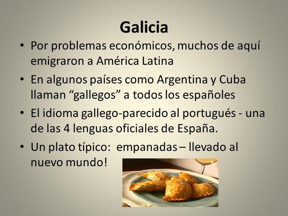 Galicia Por problemas económicos, muchos de aquí emigraron a América Latina En algunos países como Argentina y Cuba llaman gallegos a todos los españo