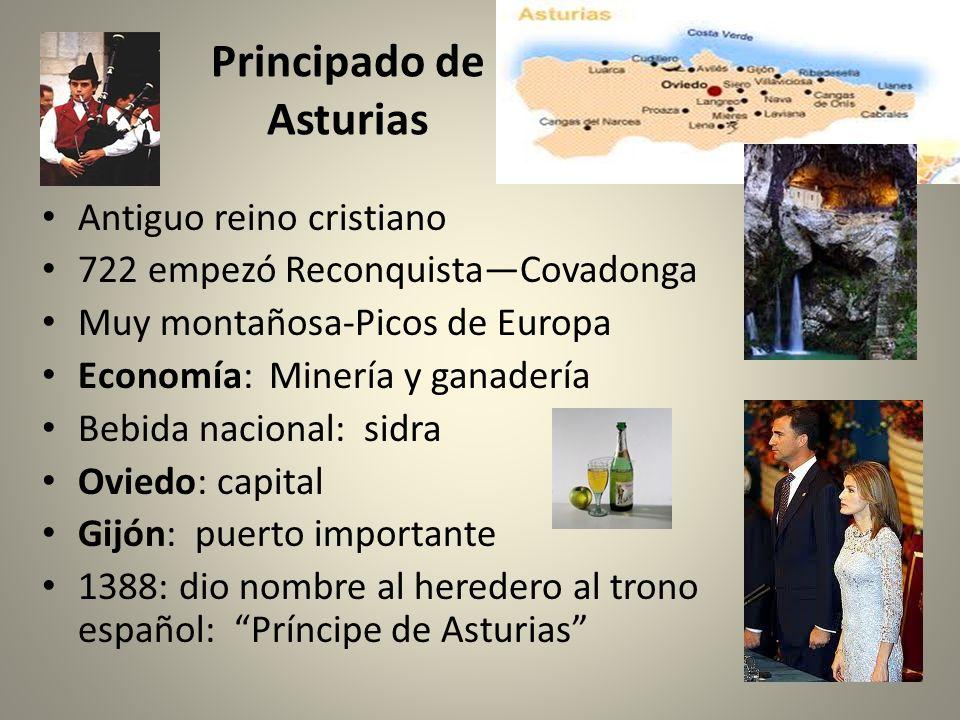 Principado de Asturias Antiguo reino cristiano 722 empezó ReconquistaCovadonga Muy montañosa-Picos de Europa Economía: Minería y ganadería Bebida naci