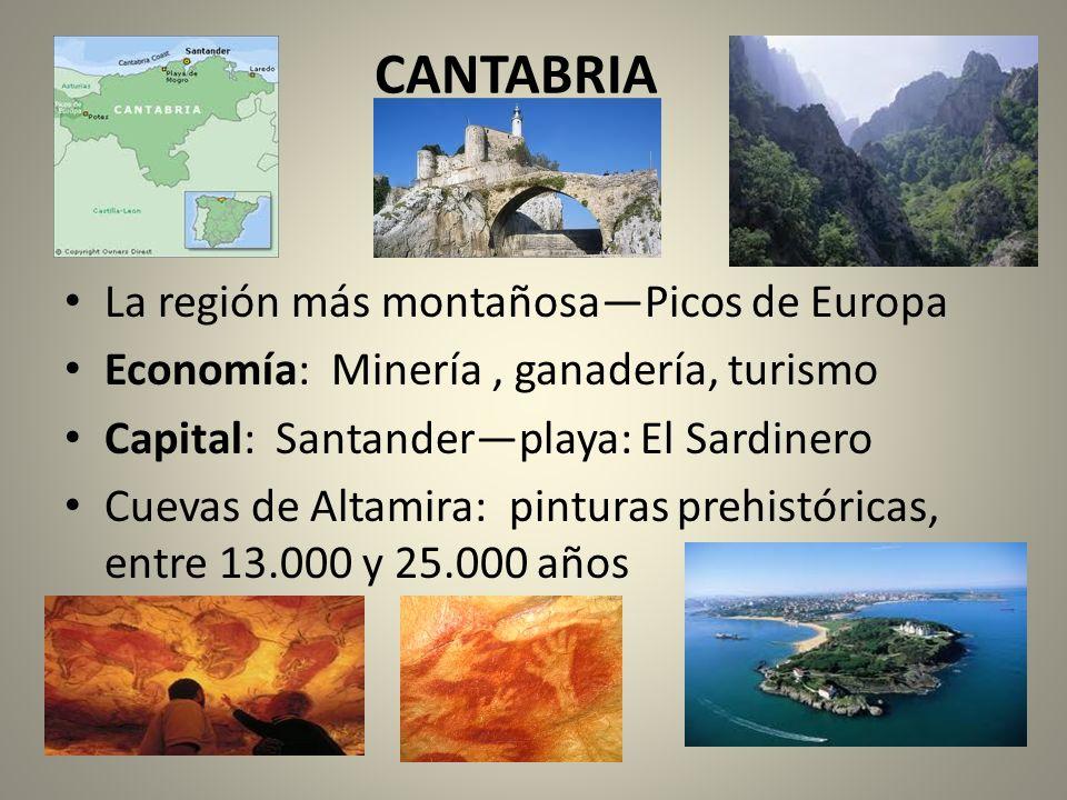 CANTABRIA La región más montañosaPicos de Europa Economía: Minería, ganadería, turismo Capital: Santanderplaya: El Sardinero Cuevas de Altamira: pintu