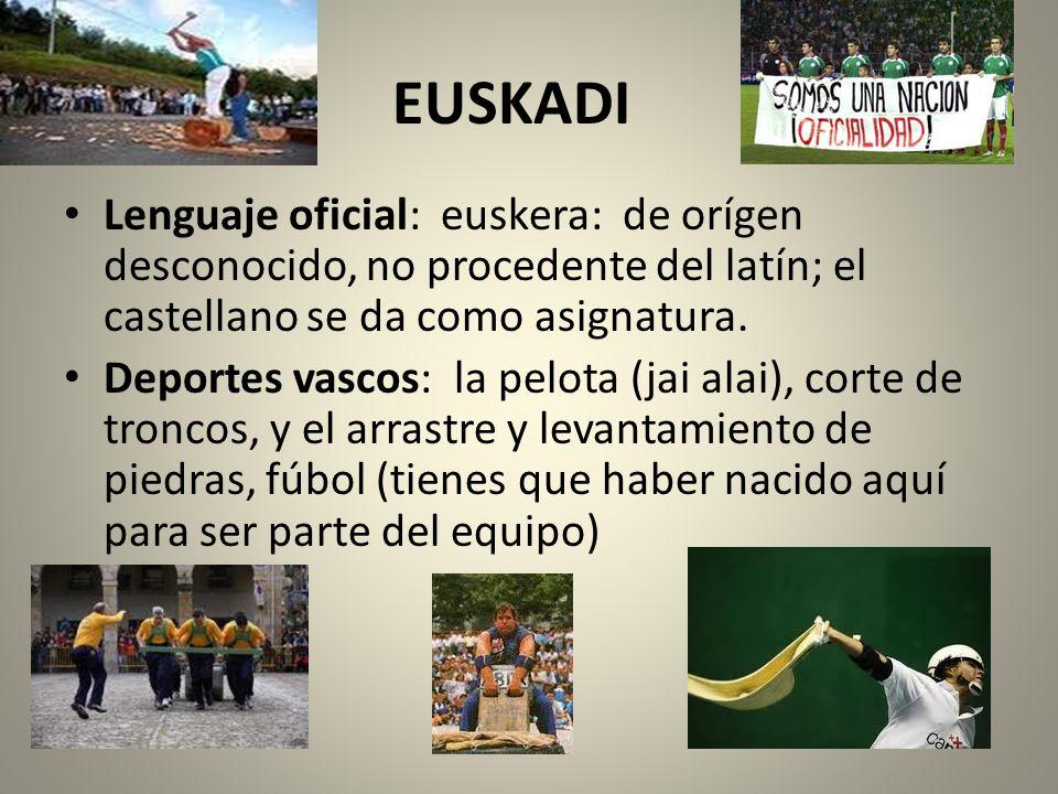 EUSKADI Lenguaje oficial: euskera: de orígen desconocido, no procedente del latín; el castellano se da como asignatura. Deportes vascos: la pelota (ja