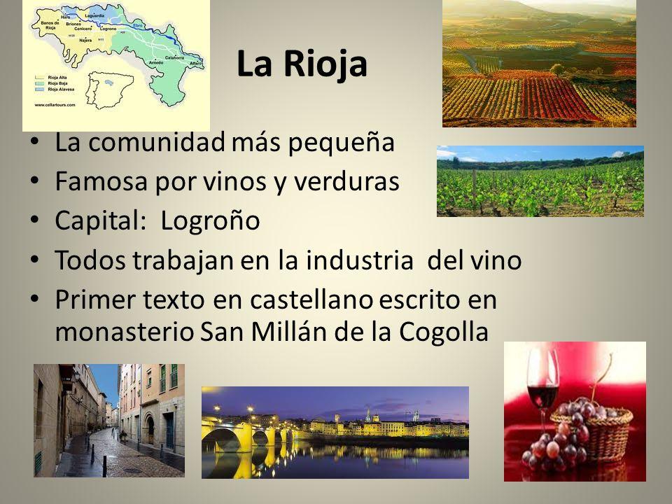 La Rioja La comunidad más pequeña Famosa por vinos y verduras Capital: Logroño Todos trabajan en la industria del vino Primer texto en castellano escr