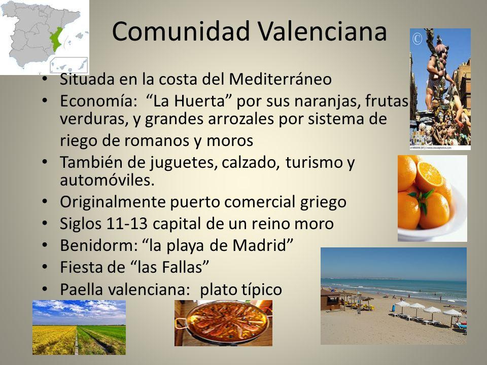 Comunidad Valenciana Situada en la costa del Mediterráneo Economía: La Huerta por sus naranjas, frutas verduras, y grandes arrozales por sistema de ri