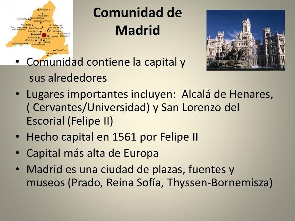 Comunidad de Madrid Comunidad contiene la capital y sus alrededores Lugares importantes incluyen: Alcalá de Henares, ( Cervantes/Universidad) y San Lo