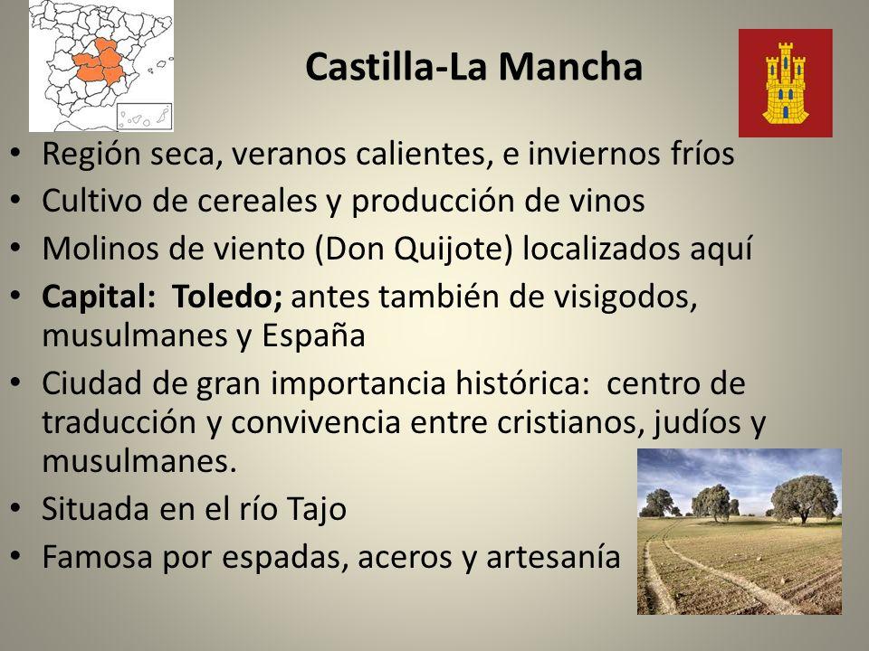 Castilla-La Mancha Región seca, veranos calientes, e inviernos fríos Cultivo de cereales y producción de vinos Molinos de viento (Don Quijote) localiz