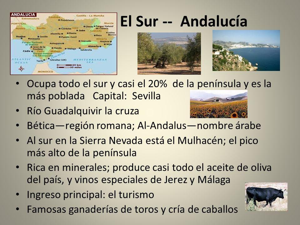 El Sur -- Andalucía Ocupa todo el sur y casi el 20% de la península y es la más poblada Capital: Sevilla Río Guadalquivir la cruza Béticaregión romana