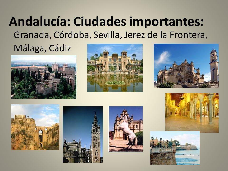 Andalucía: Ciudades importantes: Granada, Córdoba, Sevilla, Jerez de la Frontera, Málaga, Cádiz