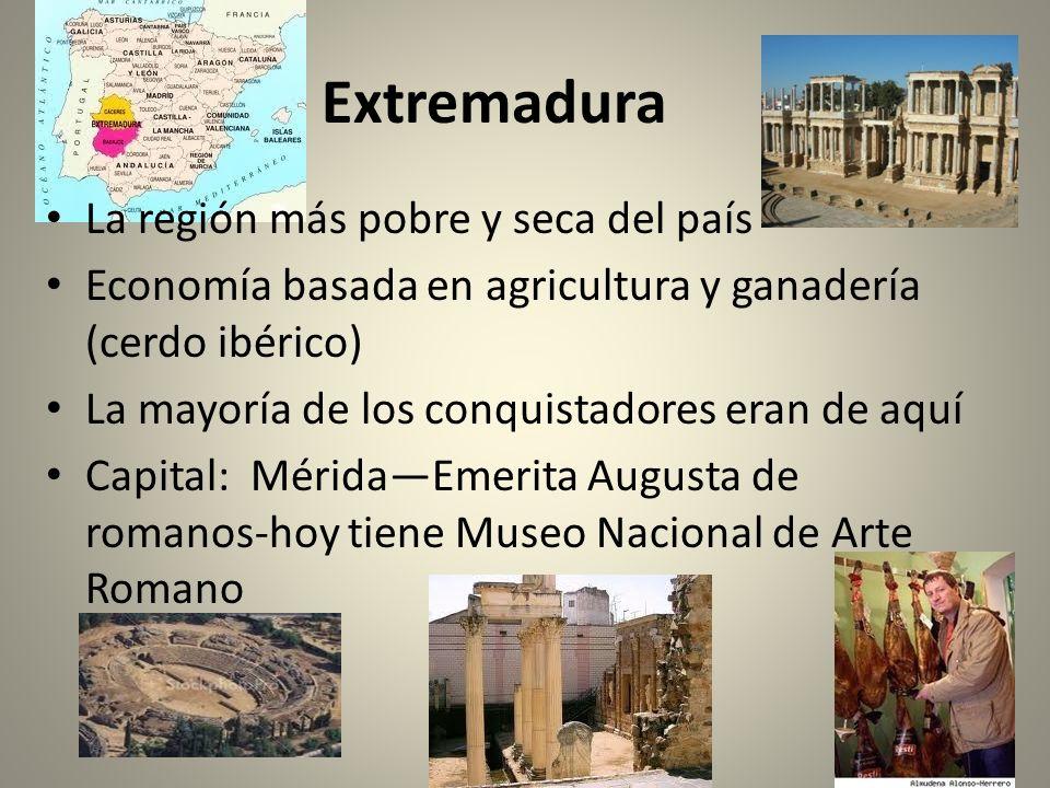 Extremadura La región más pobre y seca del país Economía basada en agricultura y ganadería (cerdo ibérico) La mayoría de los conquistadores eran de aq