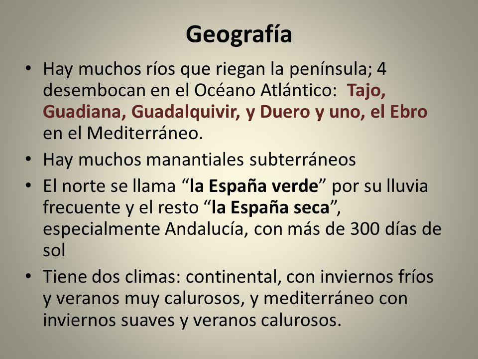 Geografía Hay muchos ríos que riegan la península; 4 desembocan en el Océano Atlántico: Tajo, Guadiana, Guadalquivir, y Duero y uno, el Ebro en el Med