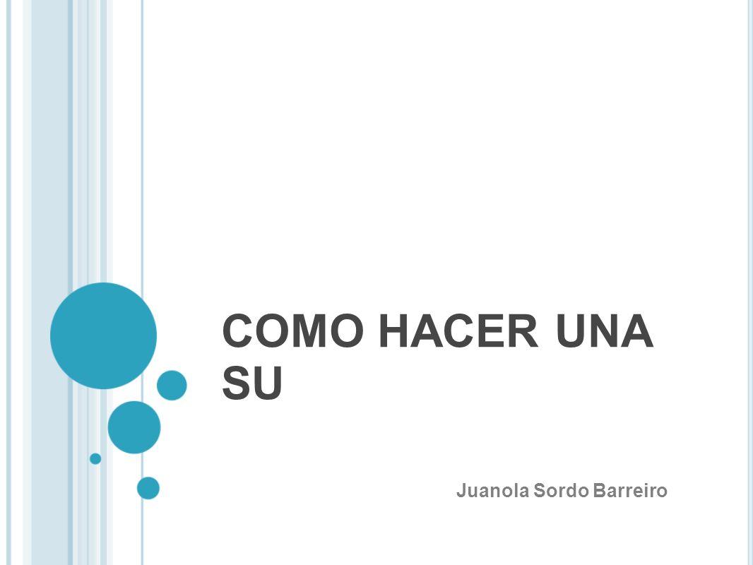 COMO HACER UNA SU Juanola Sordo Barreiro