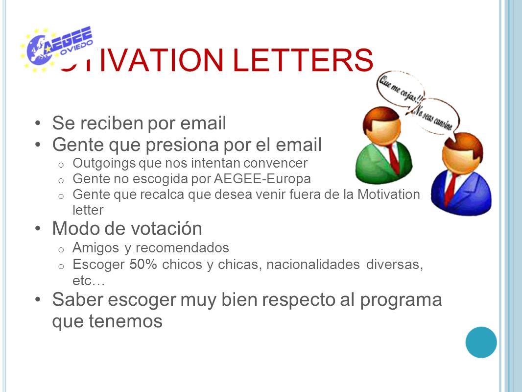 MOTIVATION LETTERS Se reciben por email Gente que presiona por el email o Outgoings que nos intentan convencer o Gente no escogida por AEGEE-Europa o