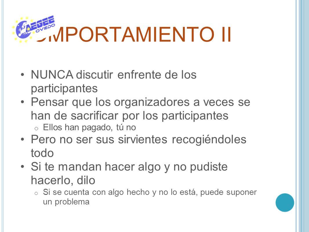 COMPORTAMIENTO II NUNCA discutir enfrente de los participantes Pensar que los organizadores a veces se han de sacrificar por los participantes o Ellos
