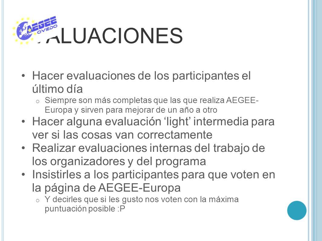 EVALUACIONES Hacer evaluaciones de los participantes el último día o Siempre son más completas que las que realiza AEGEE- Europa y sirven para mejorar
