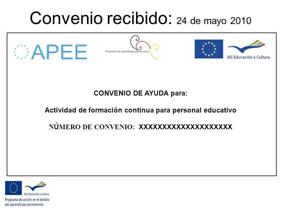 Convenio recibido: 24 de mayo 2010 CONVENIO DE AYUDA para: Actividad de formación continua para personal educativo N Ú MERO DE CONVENIO: XXXXXXXXXXXXXXXXXXXX