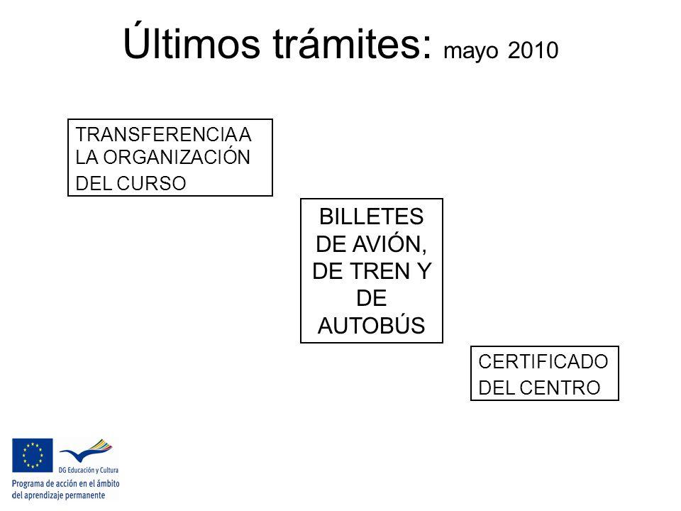 Últimos trámites: mayo 2010 TRANSFERENCIA A LA ORGANIZACIÓN DEL CURSO BILLETES DE AVIÓN, DE TREN Y DE AUTOBÚS CERTIFICADO DEL CENTRO