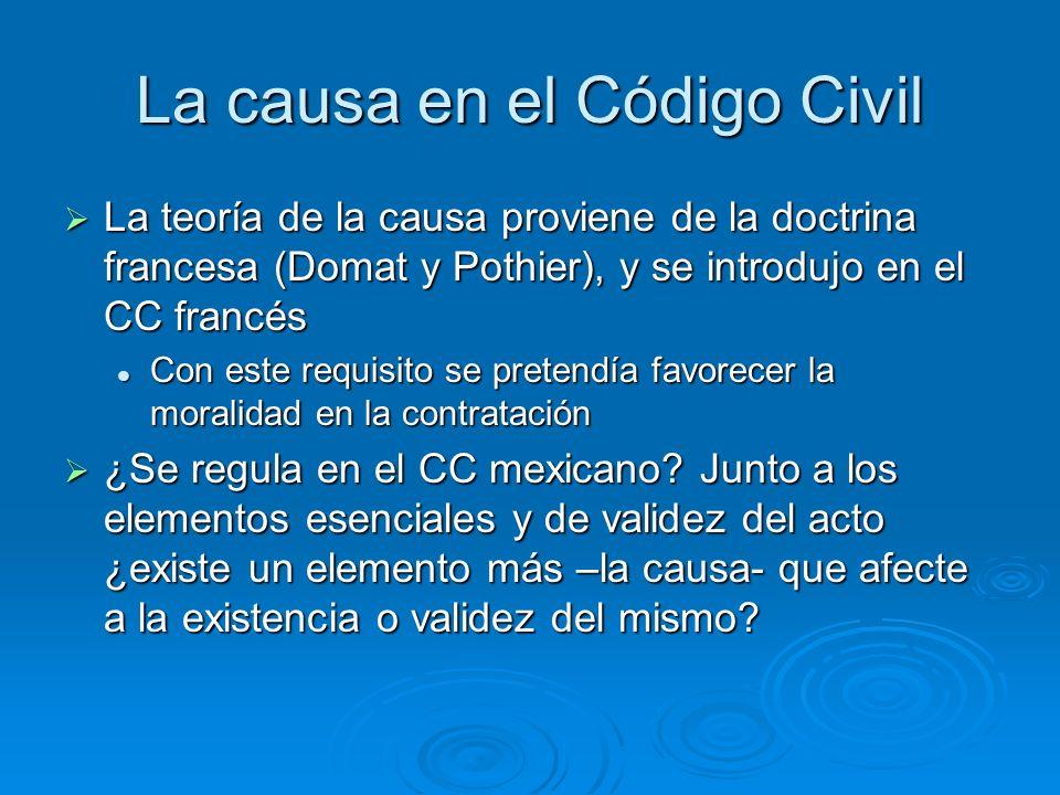 La causa en el Código Civil La teoría de la causa proviene de la doctrina francesa (Domat y Pothier), y se introdujo en el CC francés La teoría de la