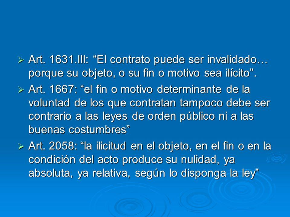 Art. 1631.III: El contrato puede ser invalidado… porque su objeto, o su fin o motivo sea ilícito. Art. 1631.III: El contrato puede ser invalidado… por