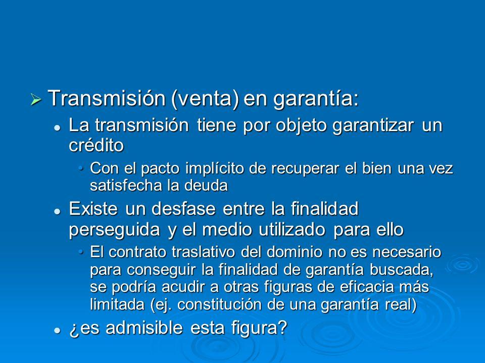 Transmisión (venta) en garantía: Transmisión (venta) en garantía: La transmisión tiene por objeto garantizar un crédito La transmisión tiene por objet