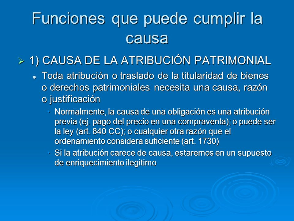 Funciones que puede cumplir la causa 1) CAUSA DE LA ATRIBUCIÓN PATRIMONIAL 1) CAUSA DE LA ATRIBUCIÓN PATRIMONIAL Toda atribución o traslado de la titu