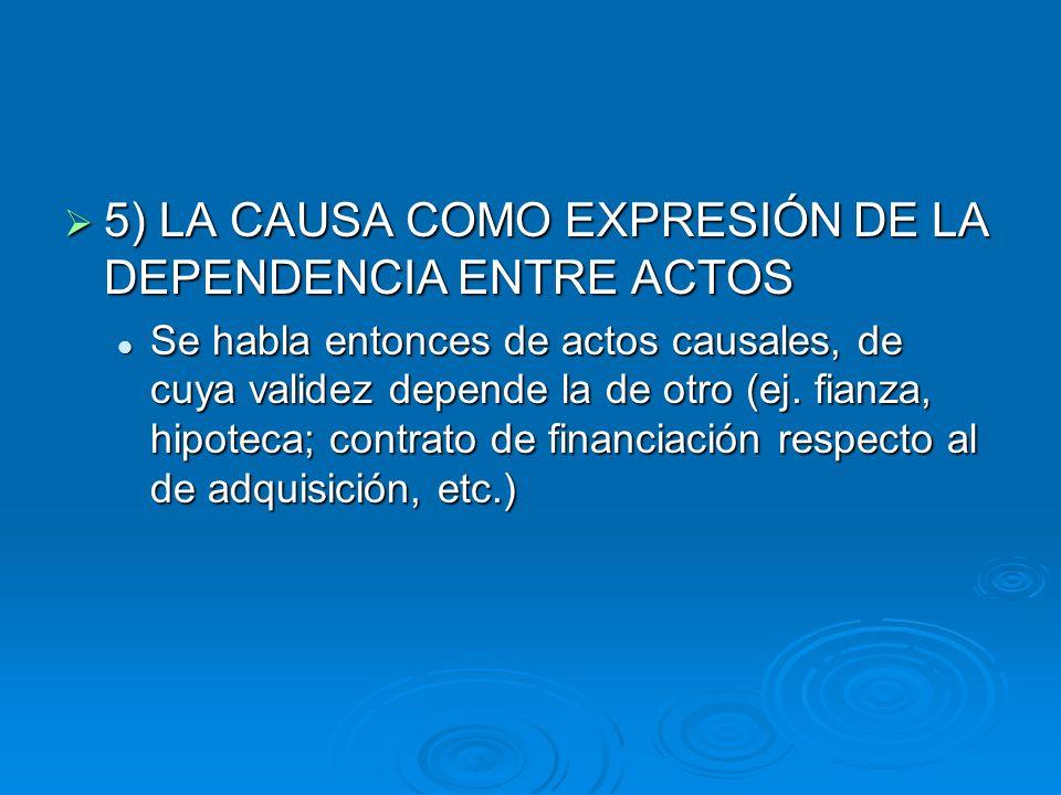 5) LA CAUSA COMO EXPRESIÓN DE LA DEPENDENCIA ENTRE ACTOS 5) LA CAUSA COMO EXPRESIÓN DE LA DEPENDENCIA ENTRE ACTOS Se habla entonces de actos causales,