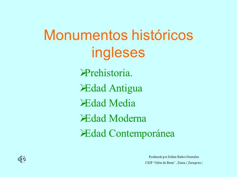 Monumentos históricos ingleses Prehistoria. Edad Antigua Edad Media Edad Moderna Edad Contemporánea Realizado por Esther Baños González CEIP Odón de B