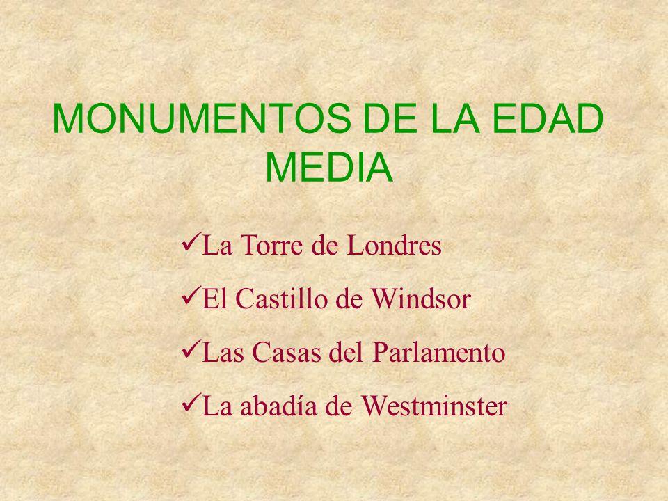 MONUMENTOS DE LA EDAD MEDIA La Torre de Londres El Castillo de Windsor Las Casas del Parlamento La abadía de Westminster