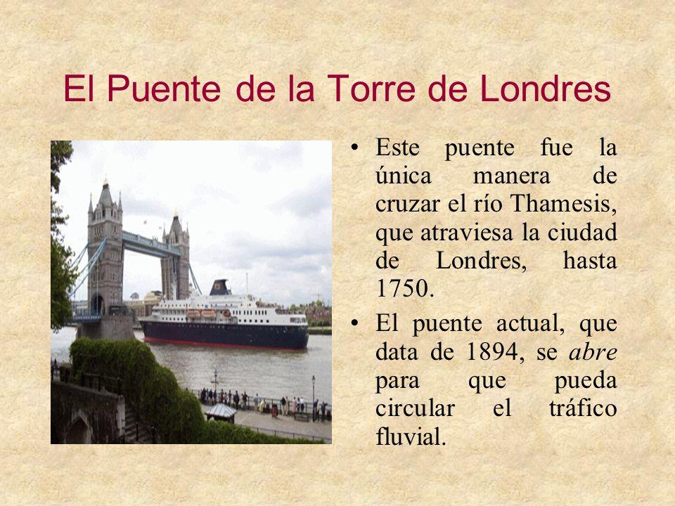 El Puente de la Torre de Londres Este puente fue la única manera de cruzar el río Thamesis, que atraviesa la ciudad de Londres, hasta 1750. El puente