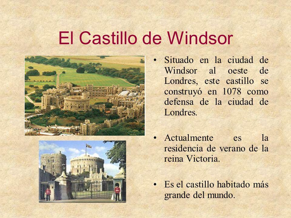 El Castillo de Windsor Situado en la ciudad de Windsor al oeste de Londres, este castillo se construyó en 1078 como defensa de la ciudad de Londres. A