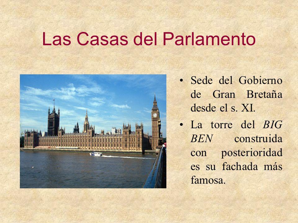 Las Casas del Parlamento Sede del Gobierno de Gran Bretaña desde el s. XI. La torre del BIG BEN construida con posterioridad es su fachada más famosa.