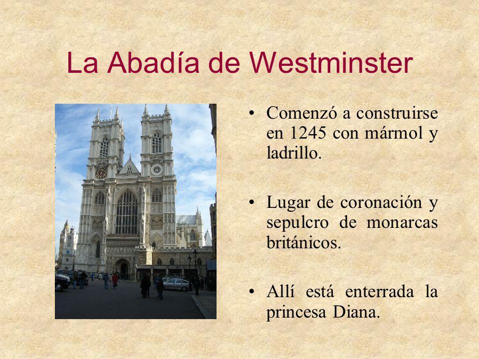 La Abadía de Westminster Comenzó a construirse en 1245 con mármol y ladrillo. Lugar de coronación y sepulcro de monarcas británicos. Allí está enterra