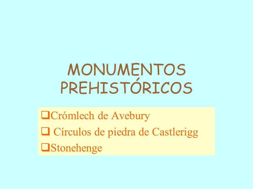 MONUMENTOS PREHISTÓRICOS Crómlech de Avebury Círculos de piedra de Castlerigg Stonehenge