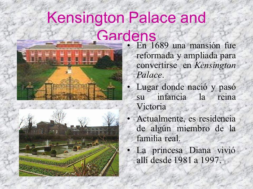 Kensington Palace and Gardens En 1689 una mansión fue reformada y ampliada para convertirse en Kensington Palace. Lugar donde nació y pasó su infancia