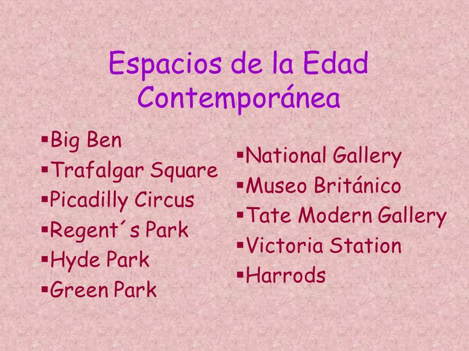 Espacios de la Edad Contemporánea Big Ben Trafalgar Square Picadilly Circus Regent´s Park Hyde Park Green Park National Gallery Museo Británico Tate M