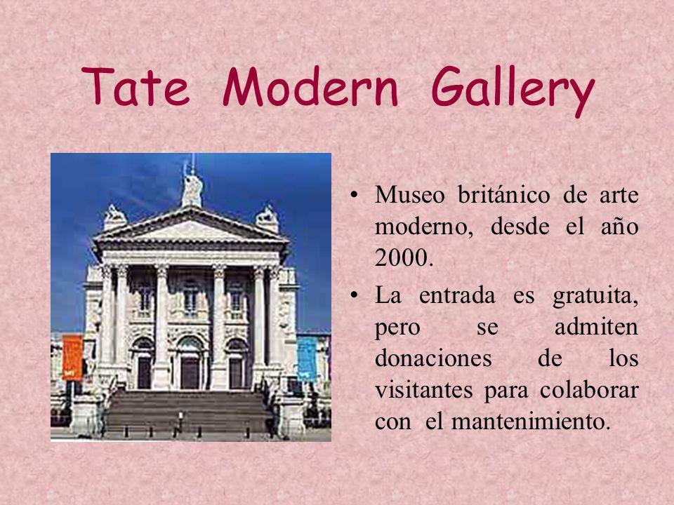 Tate Modern Gallery Museo británico de arte moderno, desde el año 2000. La entrada es gratuita, pero se admiten donaciones de los visitantes para cola