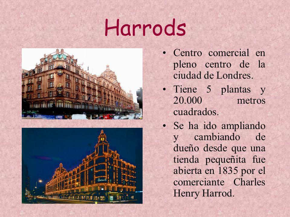 Harrods Centro comercial en pleno centro de la ciudad de Londres. Tiene 5 plantas y 20.000 metros cuadrados. Se ha ido ampliando y cambiando de dueño