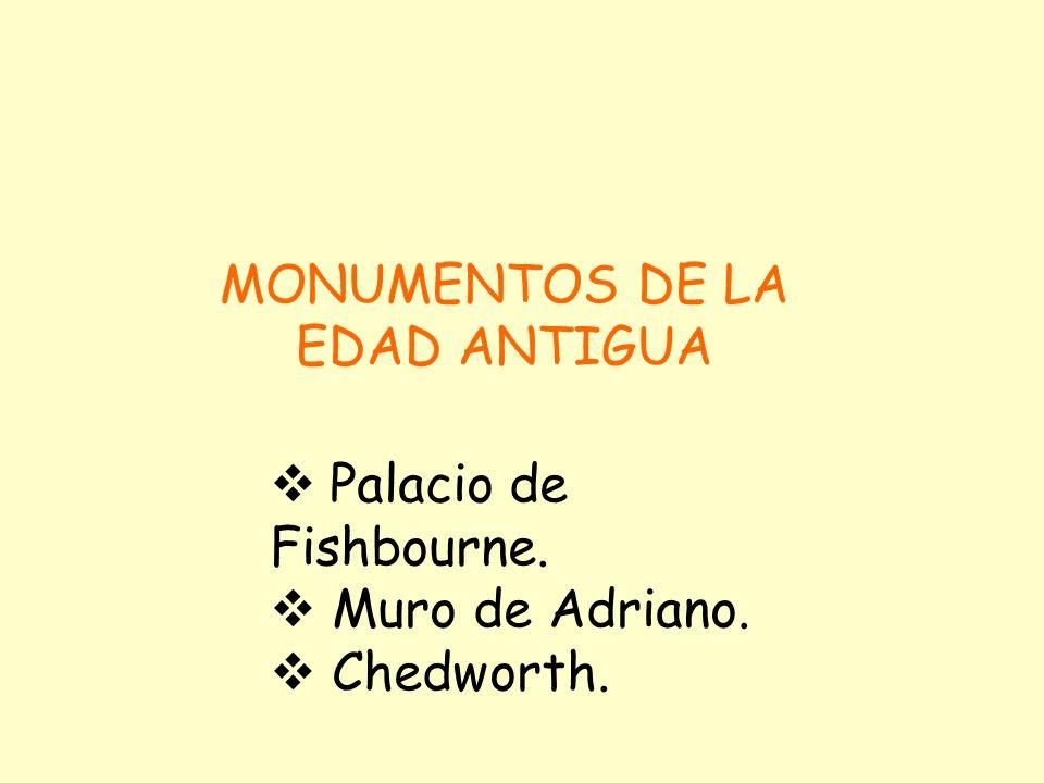 MONUMENTOS DE LA EDAD ANTIGUA Palacio de Fishbourne. Muro de Adriano. Chedworth.