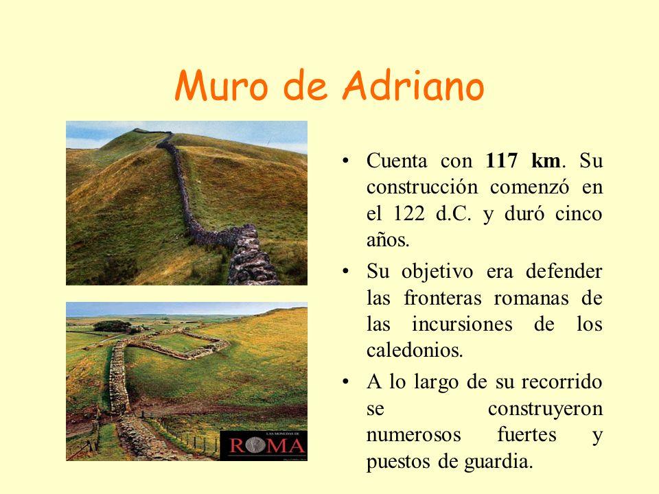 Muro de Adriano Cuenta con 117 km. Su construcción comenzó en el 122 d.C. y duró cinco años. Su objetivo era defender las fronteras romanas de las inc