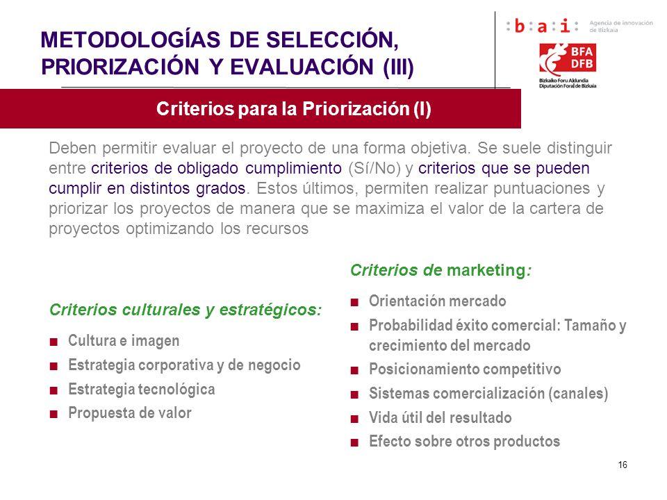 16 METODOLOGÍAS DE SELECCIÓN, PRIORIZACIÓN Y EVALUACIÓN (III) Criterios para la Priorización (I) Deben permitir evaluar el proyecto de una forma objet