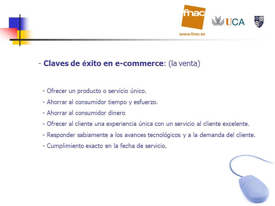 - Claves de é xito en e-commerce: (la venta) - Ofrecer un producto o servicio único. - Ahorrar al consumidor tiempo y esfuerzo. - Ahorrar al consumido
