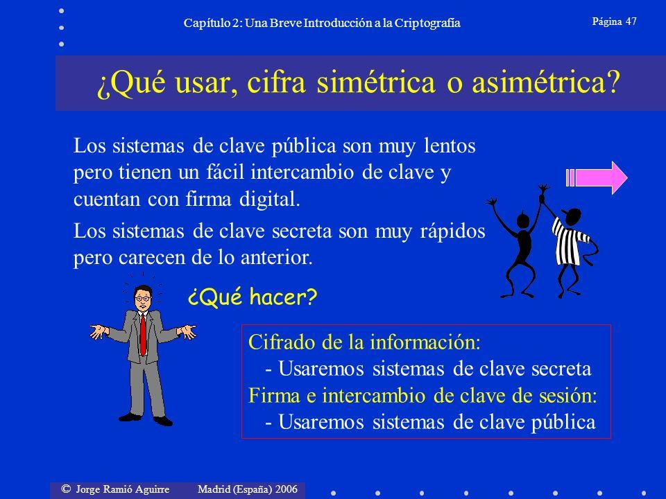 © Jorge Ramió Aguirre Madrid (España) 2006 Página 47 Capítulo 2: Una Breve Introducción a la Criptografía ¿Qué usar, cifra simétrica o asimétrica.