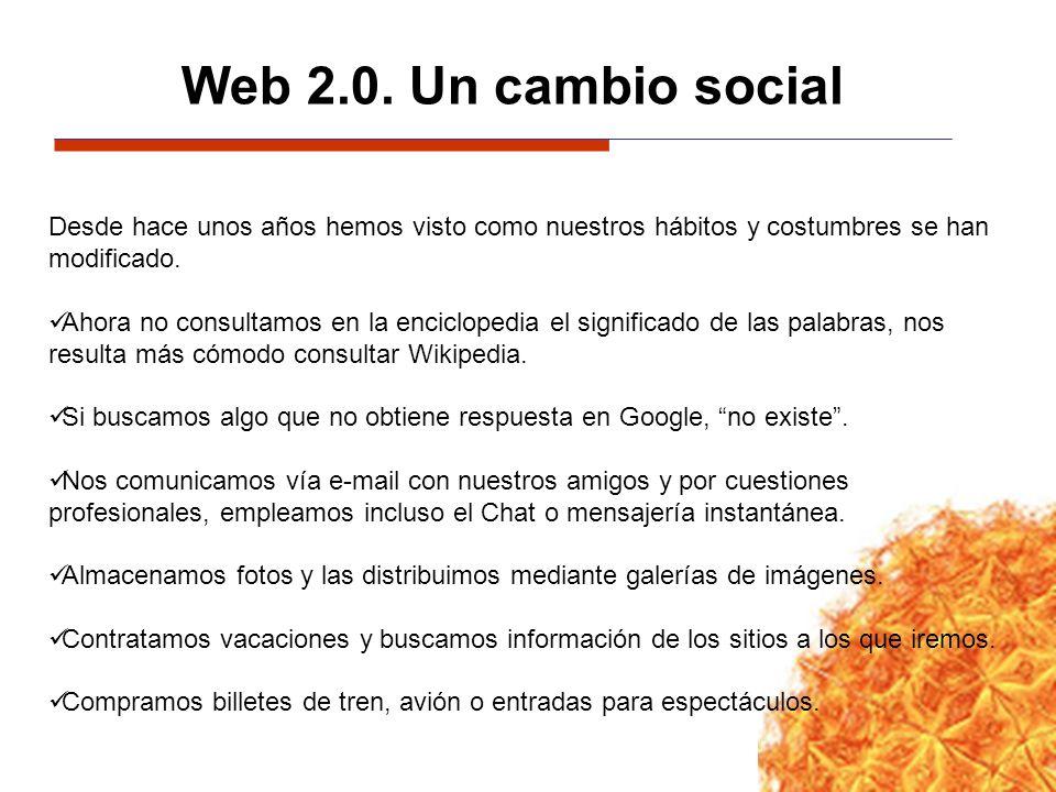 Web 2.0. Un cambio social Desde hace unos años hemos visto como nuestros hábitos y costumbres se han modificado. Ahora no consultamos en la encicloped