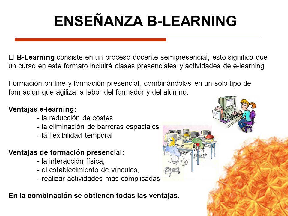 ENSEÑANZA B-LEARNING El B-Learning consiste en un proceso docente semipresencial; esto significa que un curso en este formato incluirá clases presenciales y actividades de e-learning.