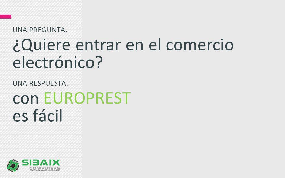 UNA PREGUNTA. ¿Quiere entrar en el comercio electrónico? UNA RESPUESTA. con EUROPREST es fácil