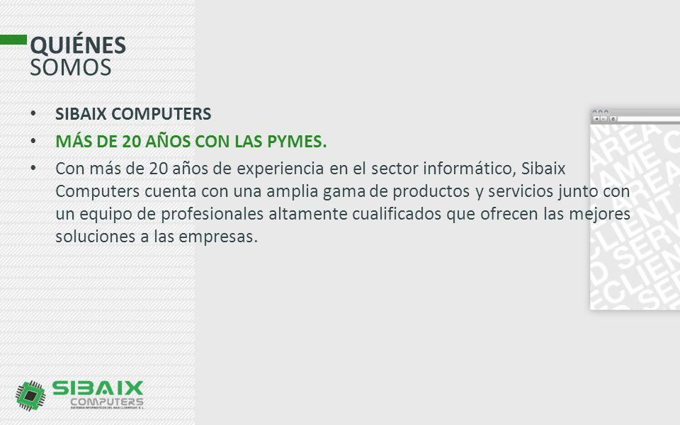 QUIÉNES SOMOS SIBAIX COMPUTERS MÁS DE 20 AÑOS CON LAS PYMES. Con más de 20 años de experiencia en el sector informático, Sibaix Computers cuenta con u