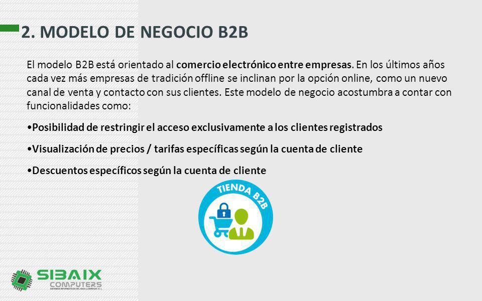 2. MODELO DE NEGOCIO B2B El modelo B2B está orientado al comercio electrónico entre empresas. En los últimos años cada vez más empresas de tradición o