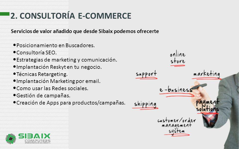 2. CONSULTORÍA E-COMMERCE Servicios de valor añadido que desde Sibaix podemos ofrecerte Posicionamiento en Buscadores. Consultoría SEO. Estrategias de